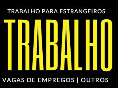 ANÚNCIOS DE TRABALHO PARA ESTRANGEIROS